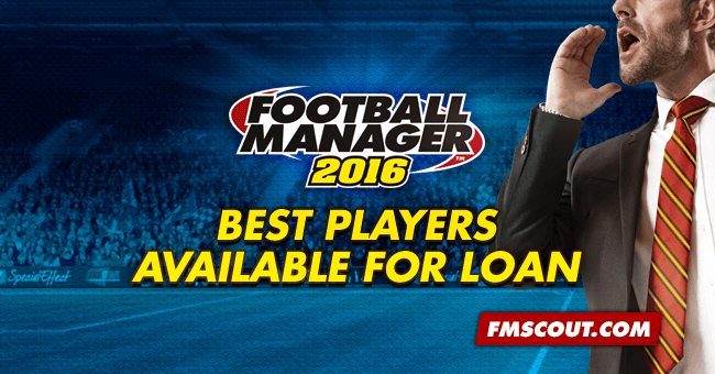 FM 2016 Best Players - Football Manager 2016 Best Players Available For Loan