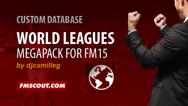 FM 2015 New Leagues - FM15 World Leagues Megapack