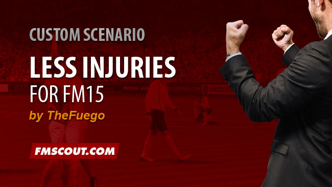 FM 2015 Custom Scenarios - Less Injuries for FM15