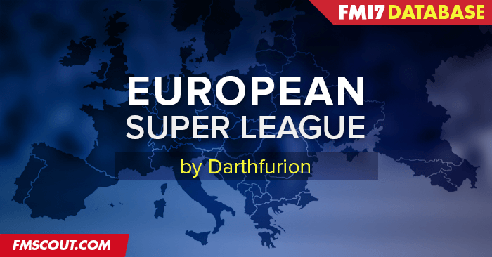 FM 2017 Fantasy Scenarios - European Super League (ESL) for FM17