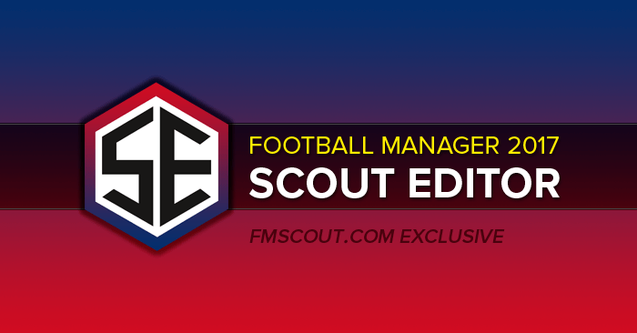 Football Manager 2017 Tools - FM Scout Editor 2017 - Exclusive Download