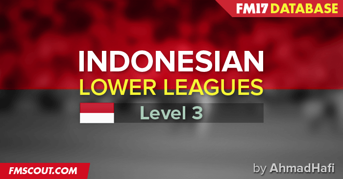 indonesian lower leagues for fm17 fm scout indonesian lower leagues for fm17 fm