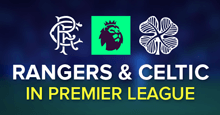 Rangers and Celtic in Premier League FM17