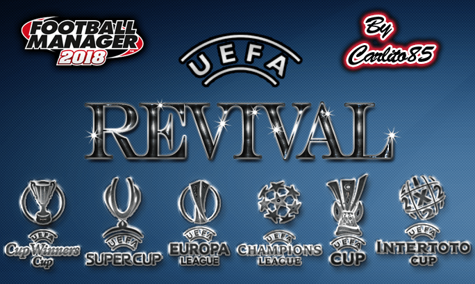 FM 2018 Competitions of Old: UEFA Revival 1.5 | FM Scout