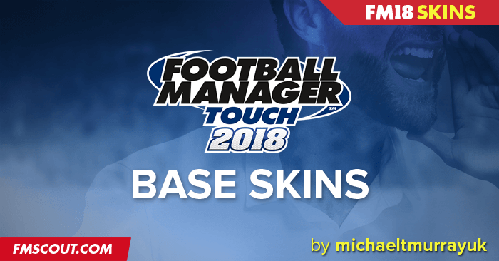 official fm touch 2018 base skins skinning tips fm scout