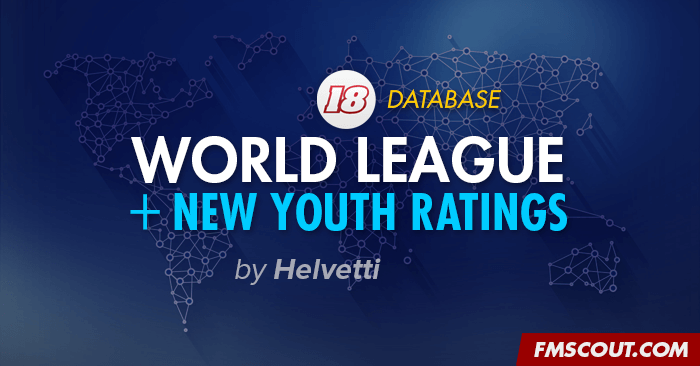 FM 2018 Fantasy Scenarios - Helvetti's World League & Revamped Youth Ratings [0.2a - 08/09]