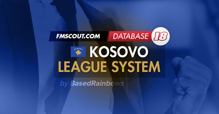 Football Manager 2018 League Updates - Kosovo League System for FM18