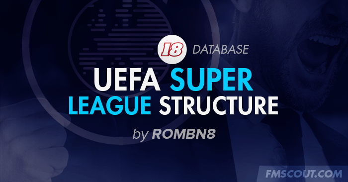 FM 2018 Fantasy Scenarios - UEFA Super League Level 6 for FM18