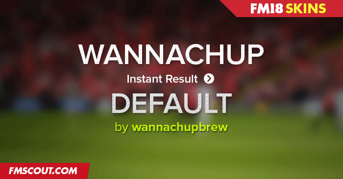 Football Manager 2018 Skins - Wannachup Instant Result FM18 - All Default Skins
