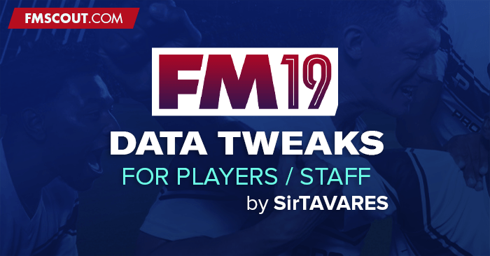 FM19 Data Tweaks by SirTAVARES | FM Scout