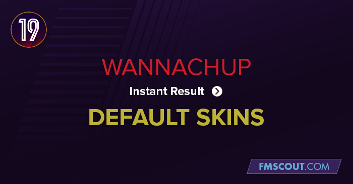 Football Manager 2019 Skins - Wannachup Instant Result FM19 - All Default Skins
