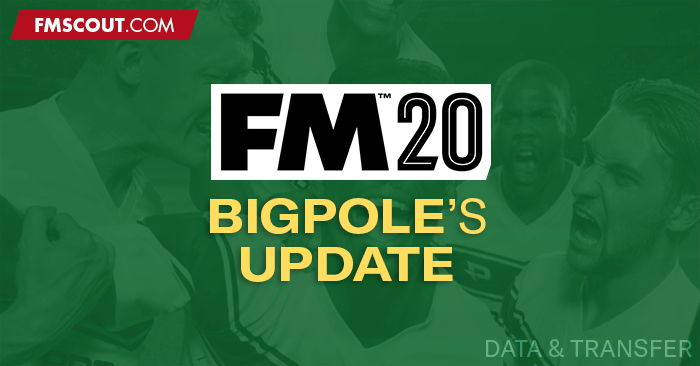 Football Manager 2020 Data Updates - Bigpole's FM2020 Missed Data & Transfer Update (20.4.0 patch)
