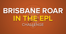 Brisbane Roar in the EPL // FM20 Challenge