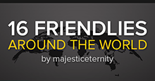 16 Friendlies from Around the World
