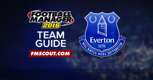Team Guides - Everton Guide for FM16