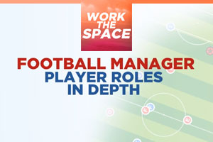 Football Manager 2014 New Player Roles Explained