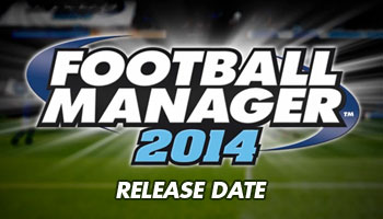 Football Manager 2014 Release Date