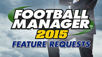 Football Manager 2015 Features Wishlist