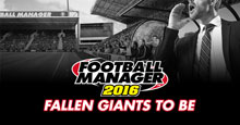 Football Manager 2016: Fallen Giants To Be