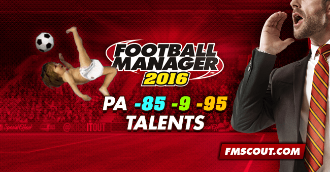 FM 2016 Best Players - Football Manager 2016 PA -85 -9 -95 Talents