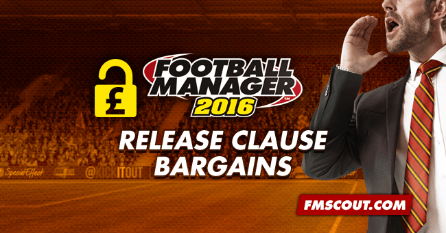 FM 2016 Best Players - Football Manager 2016 Release Clause Bargains