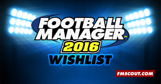 Football Manager 2016 Features Wishlist