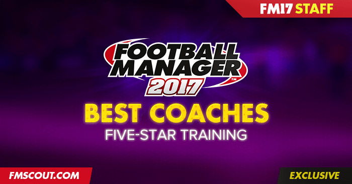 FM 2017 Best Staff - Football Manager 2017 Best Coaches for 5-Star Training