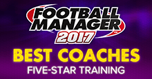 Football Manager 2017 Best Coaches for 5-Star Training