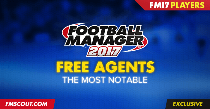 Best FM 2017 Players - Football Manager 2017 Best Free Agents
