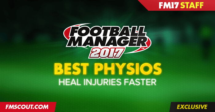 FM 2017 Best Staff - Football Manager 2017 Best Physios