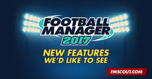Football Manager 2017 Features Wishlist