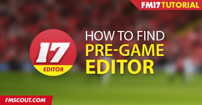 FM Tutorials - How to find and download the official FM17 Pre-Game Editor