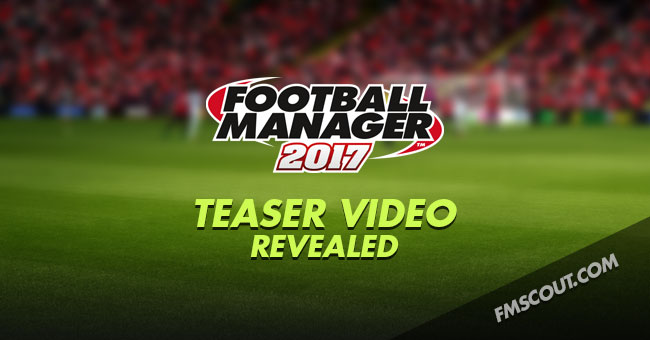News - Football Manager 2017 Teaser Video Revealed