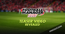 Football Manager 2017 Teaser Video Revealed