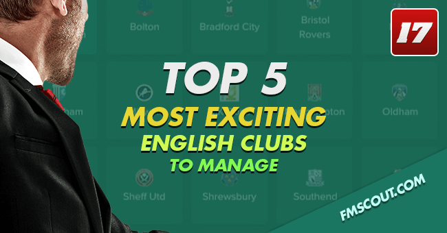 Club Insights - Top 5 most exciting English clubs to manage on FM17