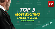 Top 5 most exciting English clubs to manage on FM17