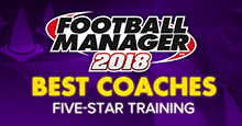 Football Manager 2018 Best Coaches for 5-Star Training