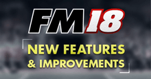 Football Manager 2018 New Features & Improvements