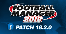 Football Manager 2018 Patch 18.2.0 - Hotfix Update