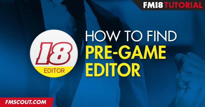 FM Tutorials - How to find & download the official FM18 Pre-Game Editor