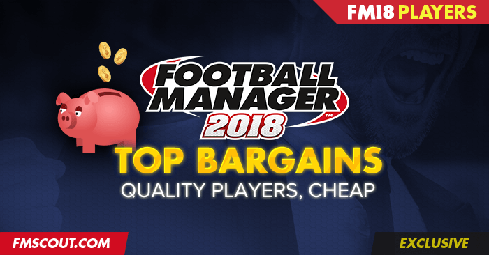 Football Manager 2018 Top Bargains | FM Scout