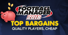 Football Manager 2018 Top Bargains
