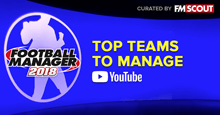 Top Teams to Manage on Football Manager 2018