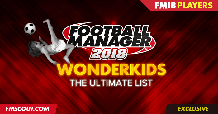 FM 2018 Best Players - Football Manager 2018 Wonderkids - Guide to FM 2018 Wonderkids