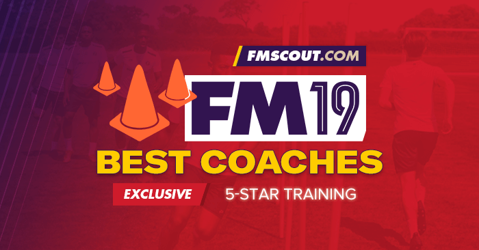 FM 2019 Best Staff - Football Manager 2019 Best Coaches for 5-Star Training