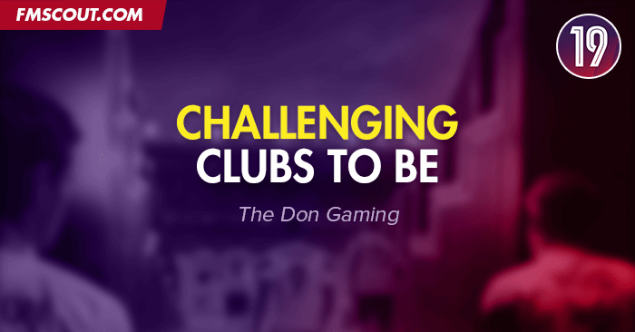 Challenging Clubs to be on FM19 | FM Scout