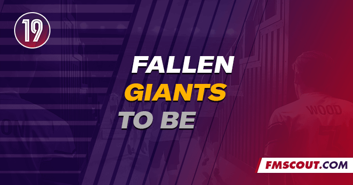 Club Insights - FM 2019: Fallen Giants to Resurrect