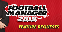 Football Manager 2019 New Features we'd like to see