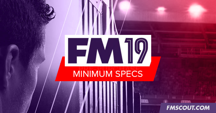 Football Manager 2019 Minimum System Requirements Fm Scout