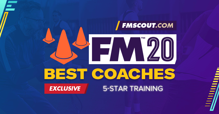 FM 2020 Best Staff - Football Manager 2020 Best Coaches for 5-Star Training